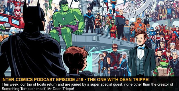 INTER-COMICS PODCAST EPISODE #019 • THE ONE WITH DEAN TRIPPE!