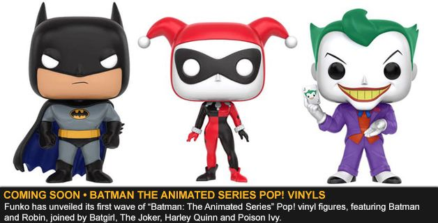 COMING SOON • BATMAN THE ANIMATED SERIES POP! VINYL FIGURES