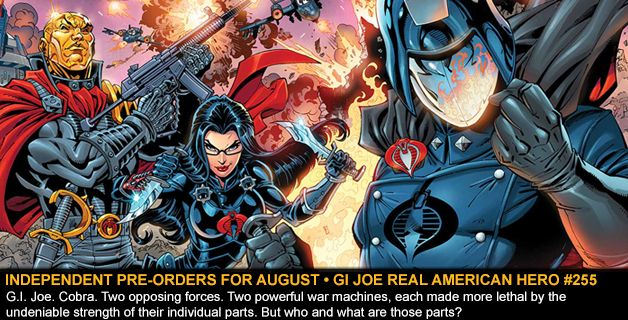 INDEPENDENT COMICS PRE-ORDERS FOR AUGUST • GI JOE REAL AMERICAN HERO #255