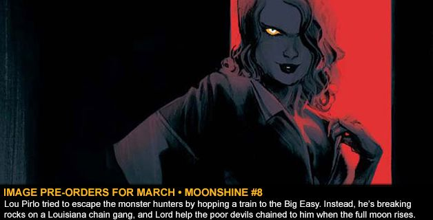 IMAGE COMICS PRE-ORDERS FOR MARCH • MOONSHINE #8